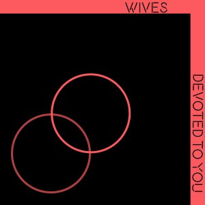 WIVES - Devoted To You LP