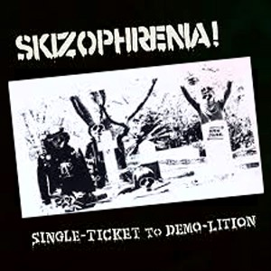 SKIZOPHRENIA! - Single-ticket To Demo-lition LP