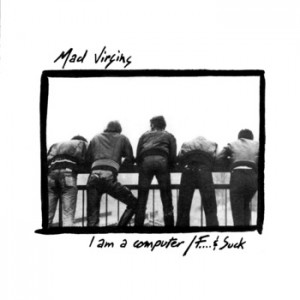 MAD VIRGINS - I Am A Computer 7""