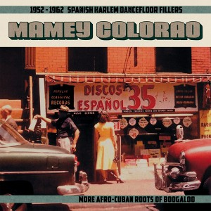V/A -  Mamey Colorao: 1952-1962 Spanish Harlem Dancefloor Fillers - More Afro-Cuban Roots Of Boogaloo  LP