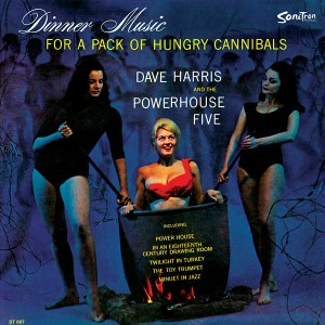 HARRIS AND THE POWERHOUSE FIVE, DAVE -  Dinner Music For A Pack Of Hungry Cannibals LP
