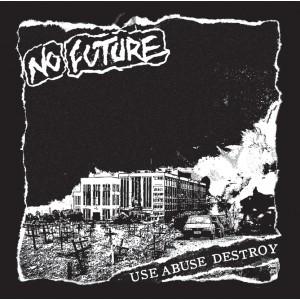 "NO FUTURE - Use Abuse Destroy 7"""
